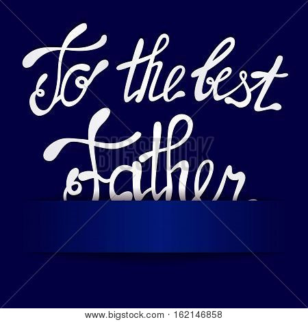 Vector paper background with lettering to the best Father