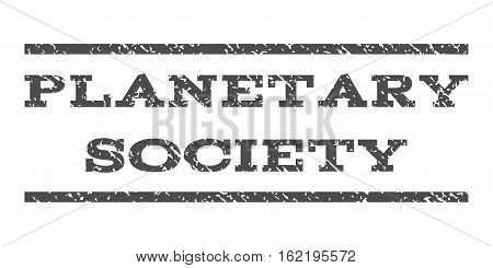 Planetary Society watermark stamp. Text caption between horizontal parallel lines with grunge design style. Rubber seal stamp with unclean texture. Vector gray color ink imprint on a white background.