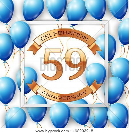 Realistic blue balloons with ribbon in centre golden text fifty nine years anniversary celebration with ribbons in white square frame over white background. Vector illustration