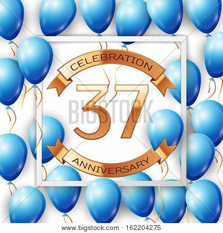 Realistic blue balloons with ribbon in centre golden text thirty seven years anniversary celebration with ribbons in white square frame over white background. Vector illustration