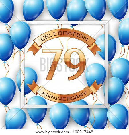Realistic blue balloons with ribbon in centre golden text seventy nine years anniversary celebration with ribbons in white square frame over white background. Vector illustration