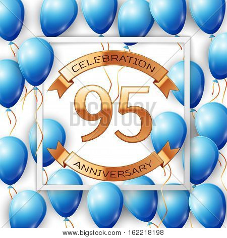 Realistic blue balloons with ribbon in centre golden text ninety five years anniversary celebration with ribbons in white square frame over white background. Vector illustration