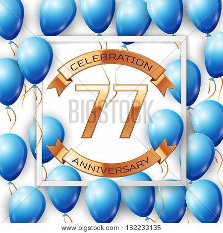 Realistic blue balloons with ribbon in centre golden text seventy seven years anniversary celebration with ribbons in white square frame over white background. Vector illustration