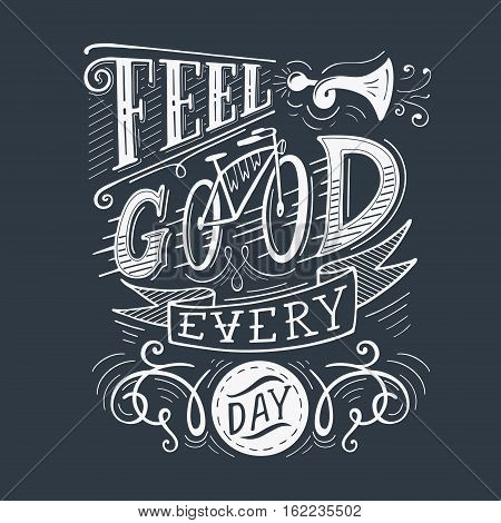 Feel good every day. Inspirational motivational quote. Hand drawn vintage illustration with lettering for prints on t-shirts bags or posters.