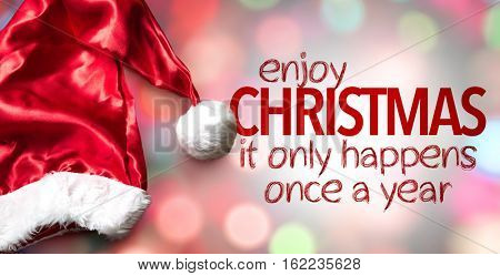 Enjoy Christmas It Only Happens Once a Year