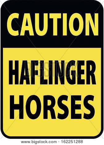 Vertical rectangular black and yellow warning sign of attention, prevention caution haflinger horses.