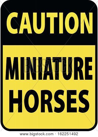 Vertical rectangular black and yellow warning sign of attention, prevention caution miniature horses.