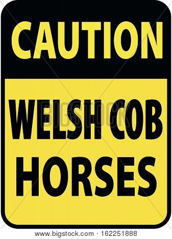 Vertical rectangular black and yellow warning sign of attention, prevention caution welsh cob horses.