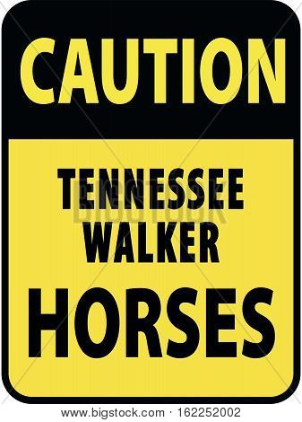 Vertical rectangular black and yellow warning sign of attention, prevention caution tennessee walker horses.