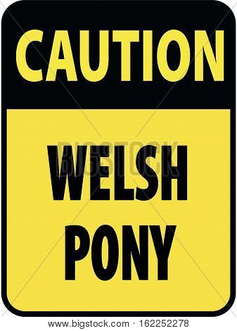 Vertical rectangular black and yellow warning sign of attention, prevention caution welsh pony horses.