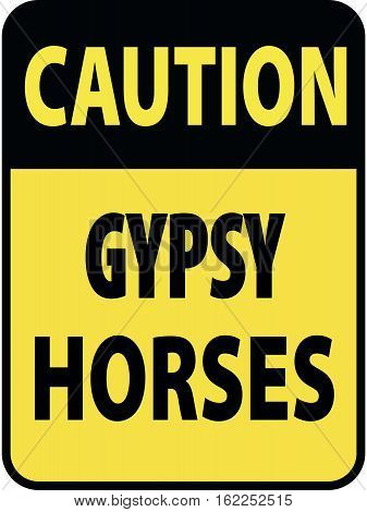 Vertical rectangular black and yellow warning sign of attention, prevention caution gypsy vanner horses.
