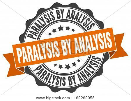 paralysis by analysis. stamp. sign. seal. round. retro. ribbon