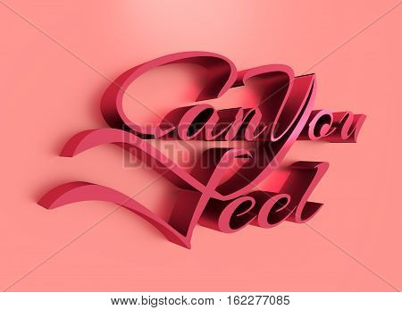 Can You Feel motivation text Lettering of an inspirational saying. Quote Typographical Poster. Calligraphy postcard or poster graphic design. Romantic Valentines day lettering. 3d rendering