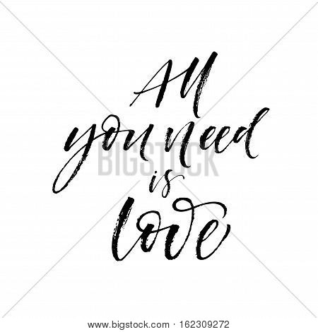 All you need is love postcard. Hand drawn romantic phrase. Ink illustration. Modern brush calligraphy. Isolated on white background.