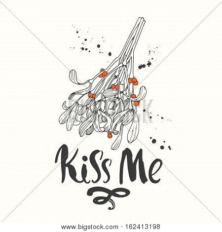 Vector holiday illustration Kiss Me on white background with green branch of mistletoe. Handwritten inscription. Lettering design. Sketch style.