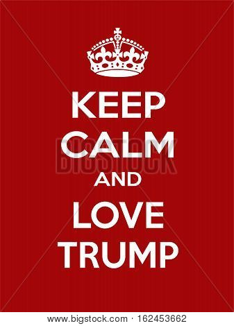 Keep calm and love Trump. Vertical rectangular red and white motivational poster based on style Keep clam