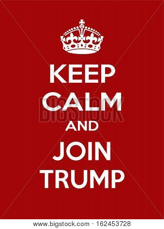 Keep calm and join Trump. Vertical rectangular red and white motivational poster based on style Keep clam