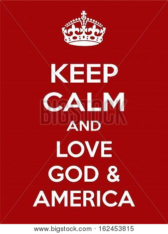 Keep calm and love god and america. Vertical rectangular red and white motivational poster based on style Keep clam