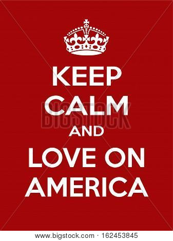 Keep calm and love on america. Vertical rectangular red and white motivational poster based on style Keep clam