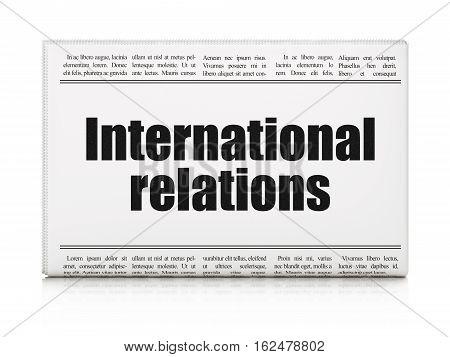 Politics concept: newspaper headline International Relations on White background, 3D rendering