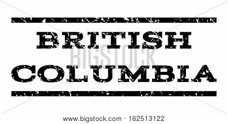 British Columbia watermark stamp. Text caption between horizontal parallel lines with grunge design style. Rubber seal stamp with dirty texture. Vector black color ink imprint on a white background.