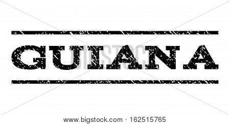 Guiana watermark stamp. Text tag between horizontal parallel lines with grunge design style. Rubber seal stamp with dirty texture. Vector black color ink imprint on a white background.
