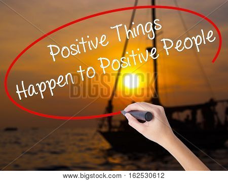 Woman Hand Writing Positive Things Happen To Positive People With A Marker Over Transparent Board
