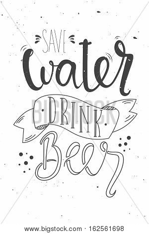 Vector hand drawn illustration. Lettering. Save water drink beer. Poster. Pub.