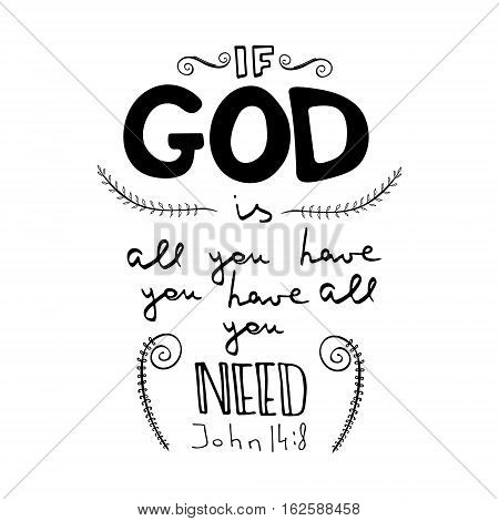 If GOD is all you have . Bible lettering. Brush calligraphy. Hand drawing illustration. Words about God. Vector design.