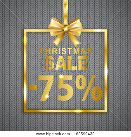 Christmas sale -75% discount banner on knitted texture background. Text with shadow in golden frame with bow. Vector illustration.