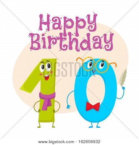 Happy birthday vector greeting card, poster, banner design with cute and funny ten, one and zero, number characters. One and zero, ten smiling characters, happy birthday greeting card template