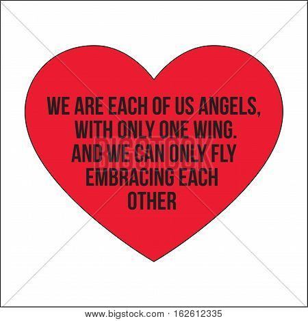 Motivational quotes.We are each of us angels with only one wing. And we can only fly embracing each other.Simple disign.