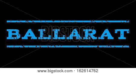 Ballarat watermark stamp. Text tag between horizontal parallel lines with grunge design style. Rubber seal stamp with dirty texture. Vector blue color ink imprint on a black background.