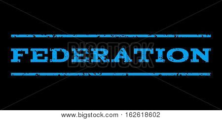 Federation watermark stamp. Text tag between horizontal parallel lines with grunge design style. Rubber seal stamp with unclean texture. Vector blue color ink imprint on a black background.
