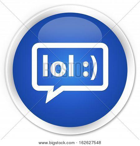 Lol Bubble Icon Premium Blue Round Button