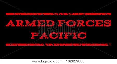 Armed Forces Pacific watermark stamp. Text tag between horizontal parallel lines with grunge design style. Rubber seal stamp with unclean texture. Vector red color ink imprint on a black background.
