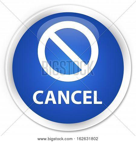 Cancel (prohibition Sign Icon) Premium Blue Round Button