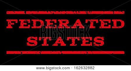 Federated States watermark stamp. Text tag between horizontal parallel lines with grunge design style. Rubber seal stamp with dirty texture. Vector red color ink imprint on a black background.