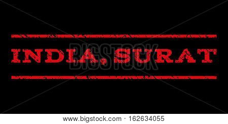 India, Surat watermark stamp. Text caption between horizontal parallel lines with grunge design style. Rubber seal stamp with dirty texture. Vector red color ink imprint on a black background.