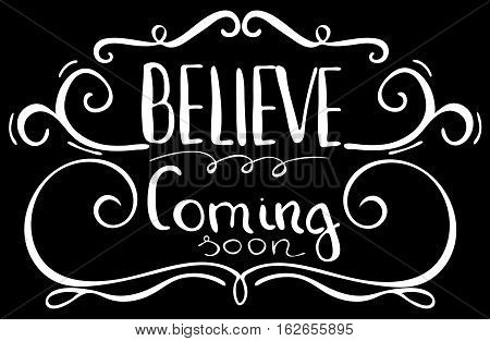 Believe coming soon. Inspirational and motivational quote. Modern brush calligraphy. Words about God. Hand drawing lettering. Vector design.