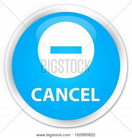 Cancel Premium Cyan Blue Round Button