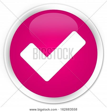 Validate Icon Premium Pink Round Button