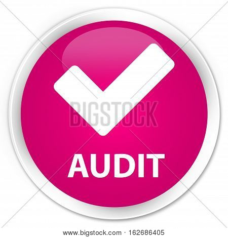 Audit (validate Icon) Premium Pink Round Button