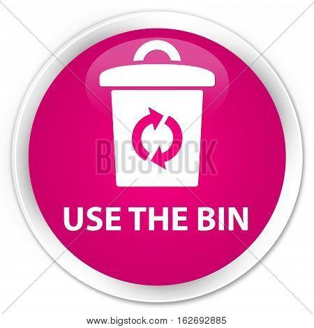 Use The Bin Premium Pink Round Button