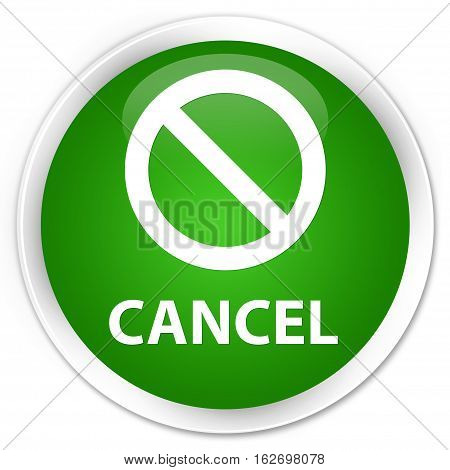 Cancel (prohibition Sign Icon) Premium Green Round Button