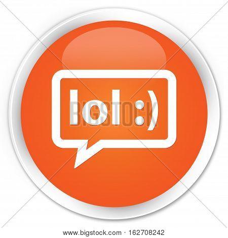 Lol Bubble Icon Premium Orange Round Button