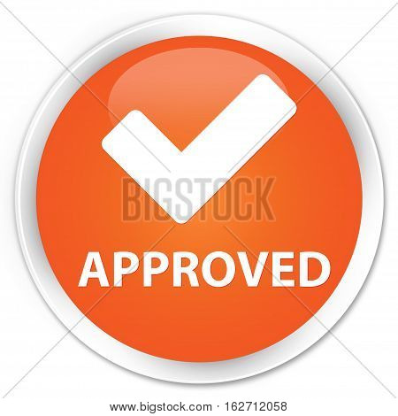 Approved (validate Icon) Premium Orange Round Button