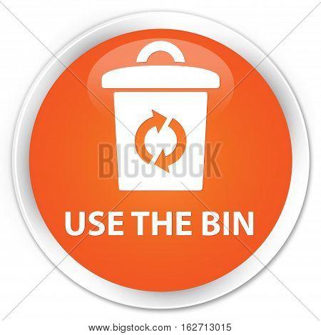 Use The Bin Premium Orange Round Button