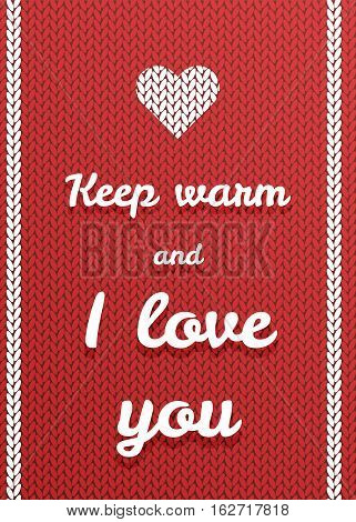 Vector illustration for your design, placard, greeting card, label etc., with a red knitted sweater background and a message - keep warm and i love you