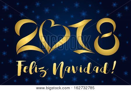 Feliz Navidad and 2018 - lettering Christmas and New Year holiday calligraphy phrase on Spanish isolated on on a dark blue background with snowflakes. 2018 feliz navidad card gold figures